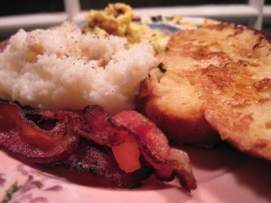 Keep your French Toast company with some bacon, and grits, and eggs, and . . .